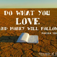 Do what you love, and money will follow